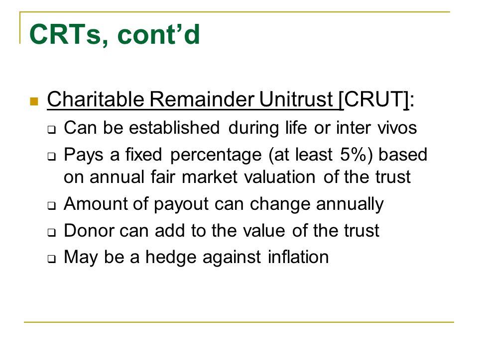 CRTs, cont'd Charitable Remainder Unitrust [CRUT]: